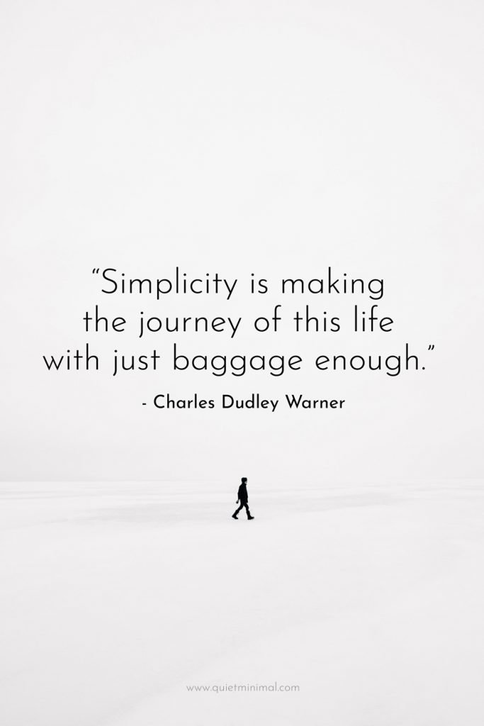 """""""Simplicity is making the journey of this life with just baggage enough."""" - Charles Dudley Warner"""