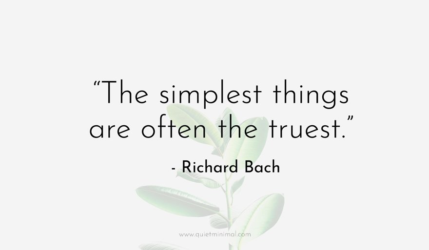 """""""The simplest things are often the truest."""" - Richard Bach"""