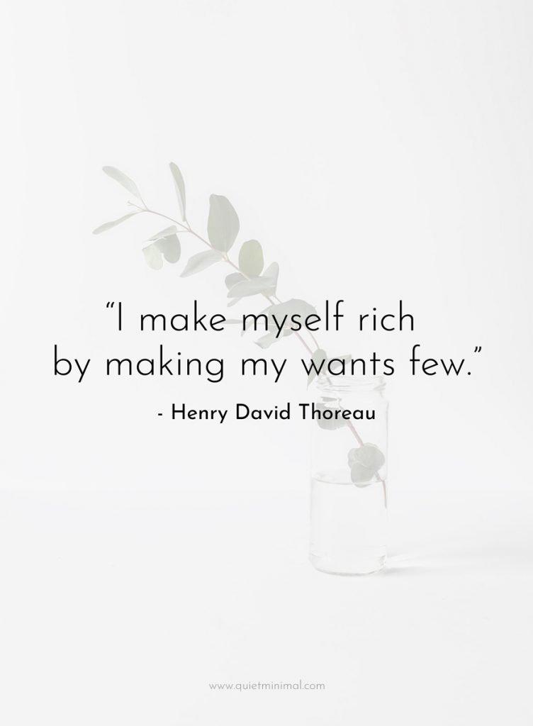 """I make myself rich by making my wants few."" - Henry David Thoreau"